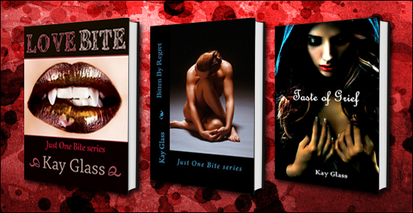 Love Bite, Bitten By Regret and Taste Of Grief by Kay Glass